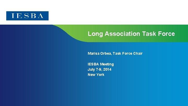 Long Association Task Force Marisa Orbea, Task Force Chair IESBA Meeting July 7 -9,