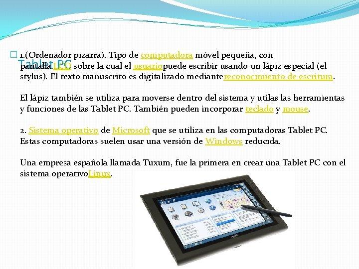 � 1. (Ordenador pizarra). Tipo de computadora móvel pequeña, con pantalla LCD sobre la
