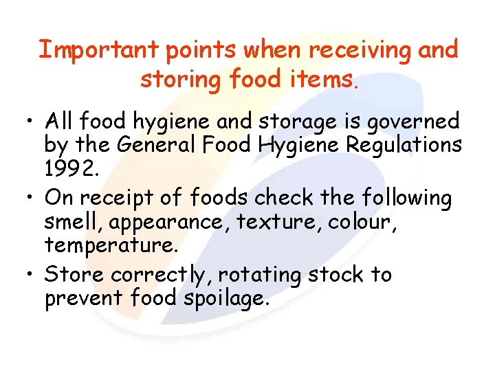 Important points when receiving and storing food items. • All food hygiene and storage