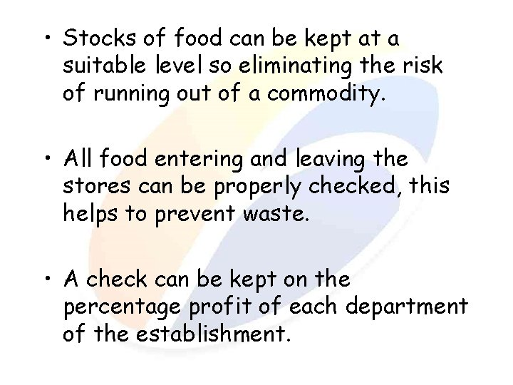 • Stocks of food can be kept at a suitable level so eliminating