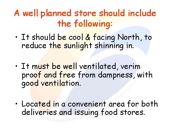 A well planned store should include the following: • It should be cool &