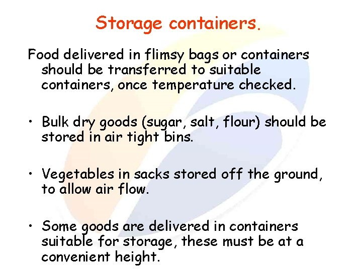Storage containers. Food delivered in flimsy bags or containers should be transferred to suitable