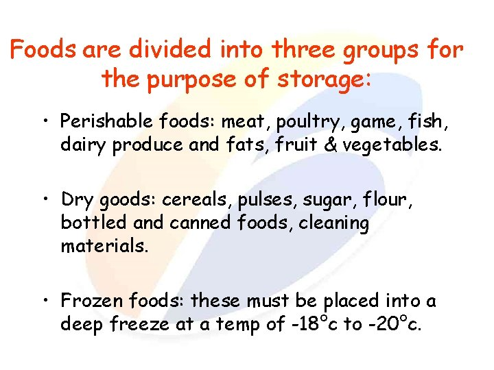 Foods are divided into three groups for the purpose of storage: • Perishable foods: