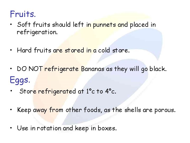 Fruits. • Soft fruits should left in punnets and placed in refrigeration. • Hard