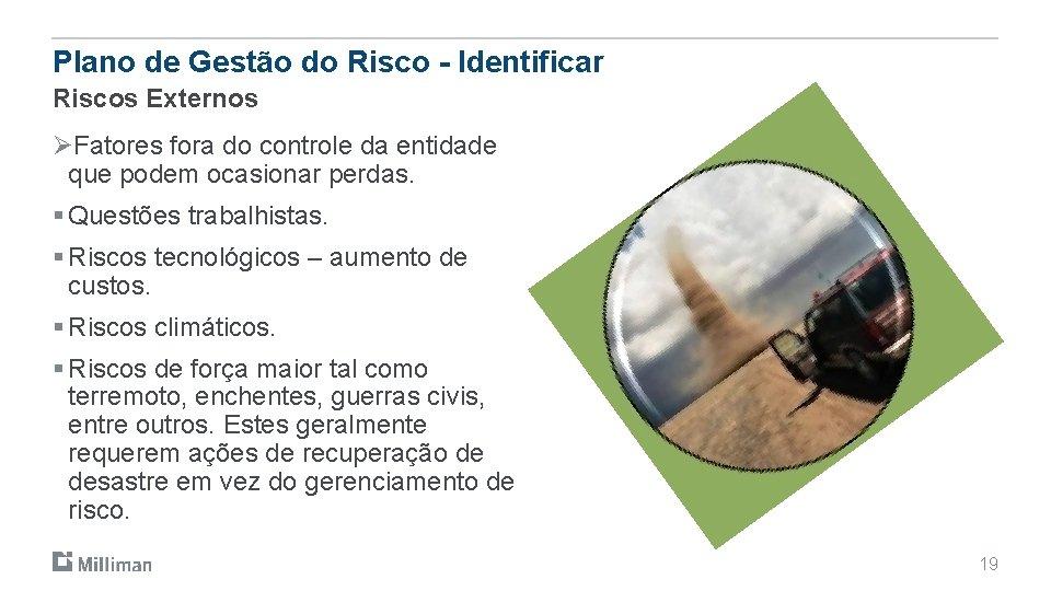 Plano de Gestão do Risco - Identificar Riscos Externos ØFatores fora do controle da