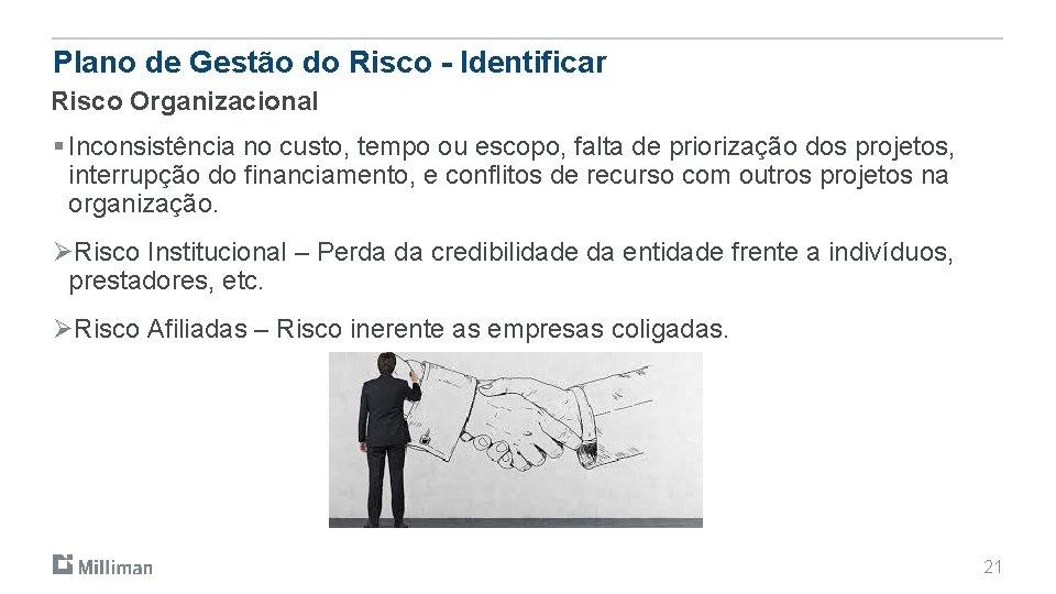 Plano de Gestão do Risco - Identificar Risco Organizacional § Inconsistência no custo, tempo