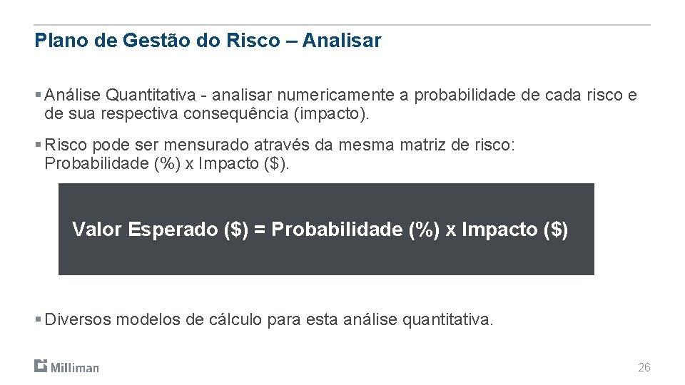 Plano de Gestão do Risco – Analisar § Análise Quantitativa - analisar numericamente a