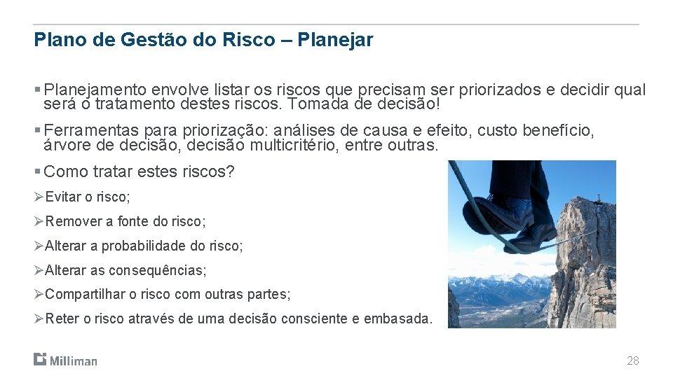 Plano de Gestão do Risco – Planejar § Planejamento envolve listar os riscos que
