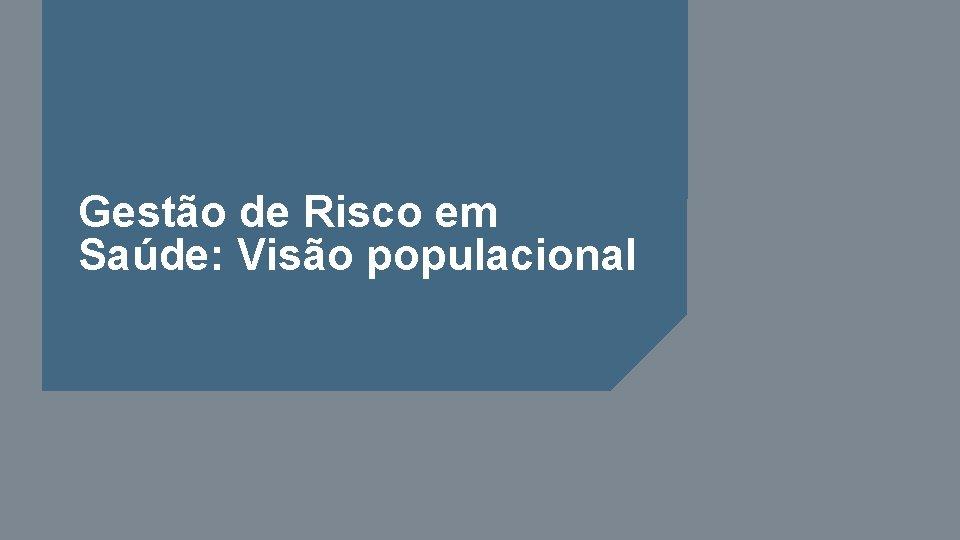 Gestão de Risco em Saúde: Visão populacional