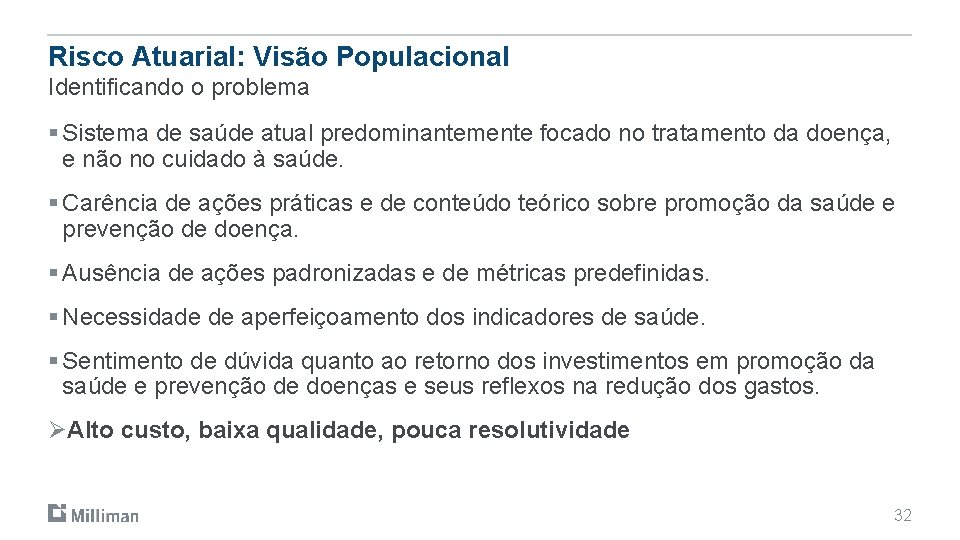 Risco Atuarial: Visão Populacional Identificando o problema § Sistema de saúde atual predominantemente focado