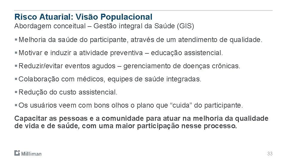 Risco Atuarial: Visão Populacional Abordagem conceitual – Gestão integral da Saúde (GIS) § Melhoria