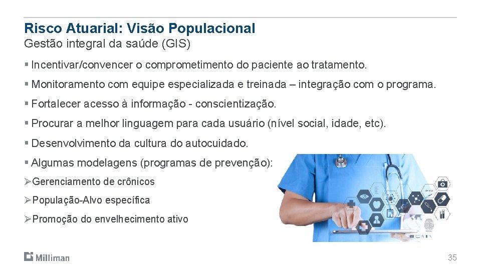 Risco Atuarial: Visão Populacional Gestão integral da saúde (GIS) § Incentivar/convencer o comprometimento do