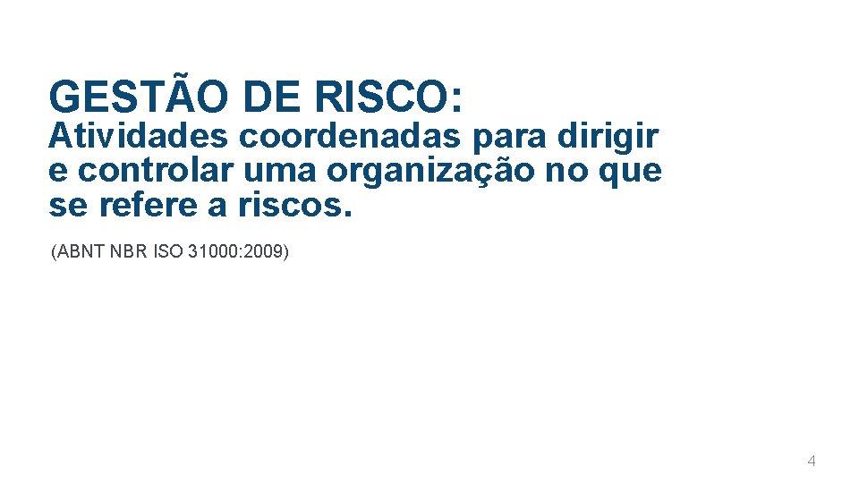 GESTÃO DE RISCO: Atividades coordenadas para dirigir e controlar uma organização no que se