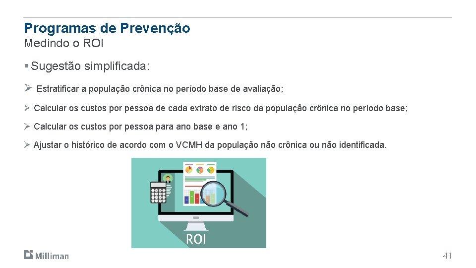 Programas de Prevenção Medindo o ROI § Sugestão simplificada: Ø Estratificar a população crônica