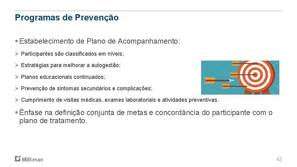Programas de Prevenção § Estabelecimento de Plano de Acompanhamento: Ø Participantes são classificados em
