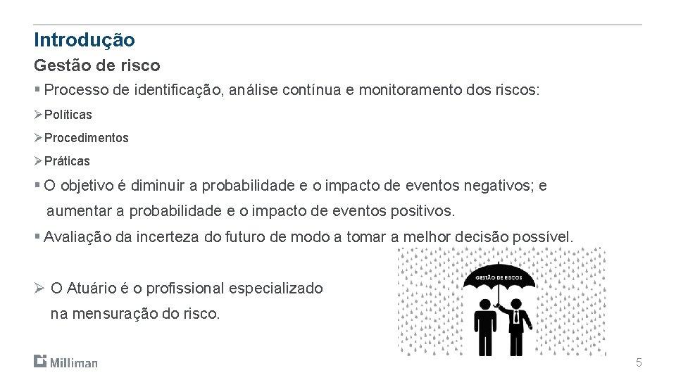 Introdução Gestão de risco § Processo de identificação, análise contínua e monitoramento dos riscos: