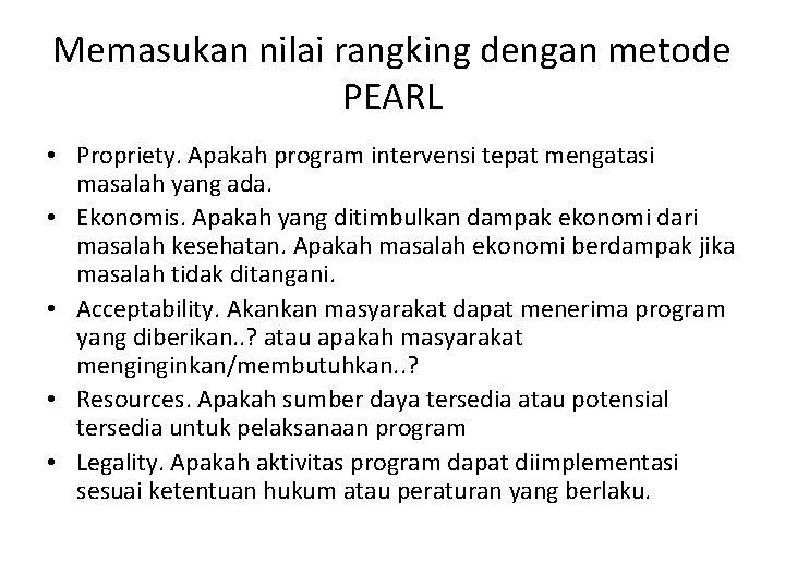 Memasukan nilai rangking dengan metode PEARL • Propriety. Apakah program intervensi tepat mengatasi masalah