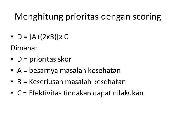 Menghitung prioritas dengan scoring • D = [A+(2 x. B)]x C Dimana: • D