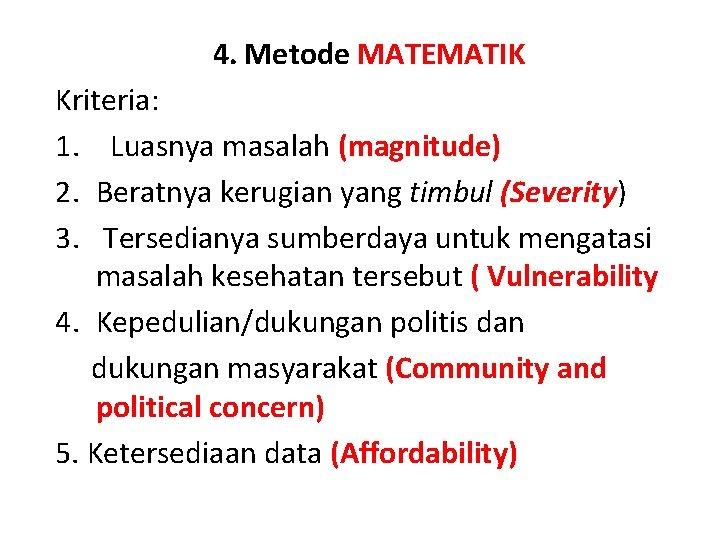 4. Metode MATEMATIK Kriteria: 1. Luasnya masalah (magnitude) 2. Beratnya kerugian yang timbul (Severity)