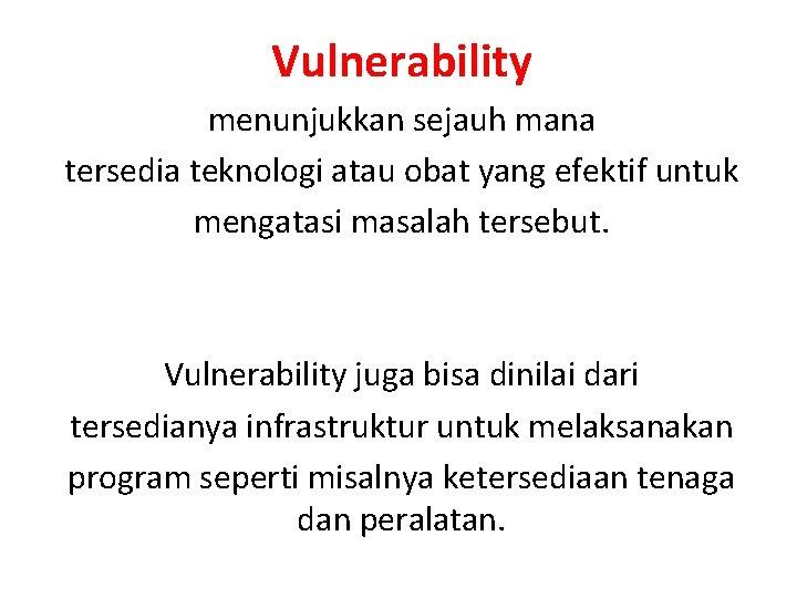 Vulnerability menunjukkan sejauh mana tersedia teknologi atau obat yang efektif untuk mengatasi masalah tersebut.