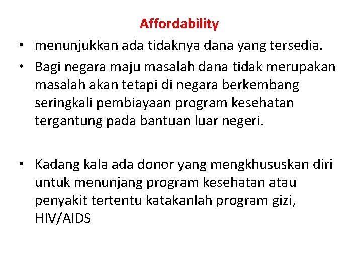 Affordability • menunjukkan ada tidaknya dana yang tersedia. • Bagi negara maju masalah dana