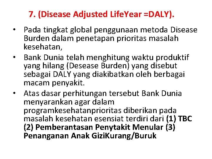 7. (Disease Adjusted Life. Year =DALY). • Pada tingkat global penggunaan metoda Disease Burden
