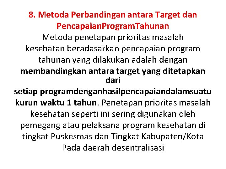 8. Metoda Perbandingan antara Target dan Pencapaian. Program. Tahunan Metoda penetapan prioritas masalah kesehatan