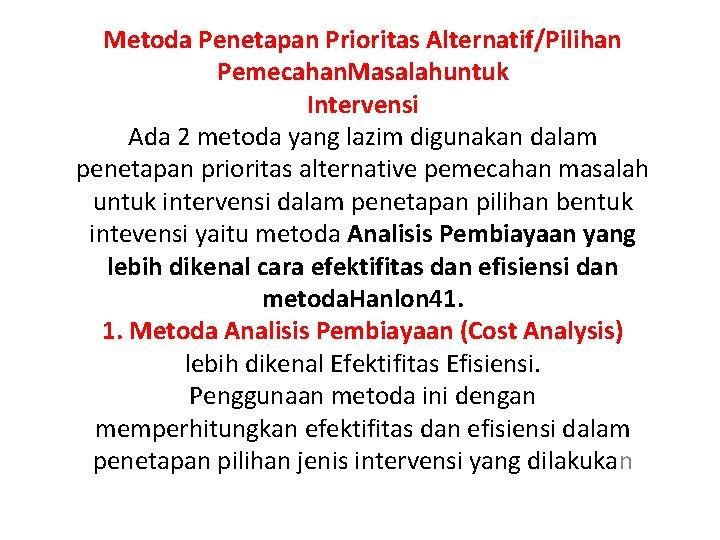Metoda Penetapan Prioritas Alternatif/Pilihan Pemecahan. Masalahuntuk Intervensi Ada 2 metoda yang lazim digunakan dalam