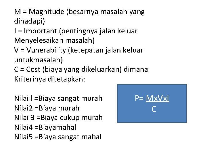 M = Magnitude (besarnya masalah yang dihadapi) I = Important (pentingnya jalan keluar Menyelesaikan