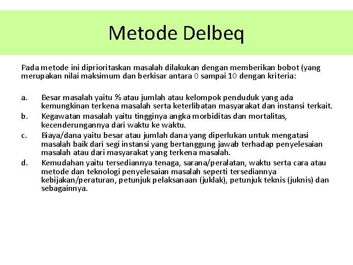 Metode Delbeq Pada metode ini diprioritaskan masalah dilakukan dengan memberikan bobot (yang merupakan nilai
