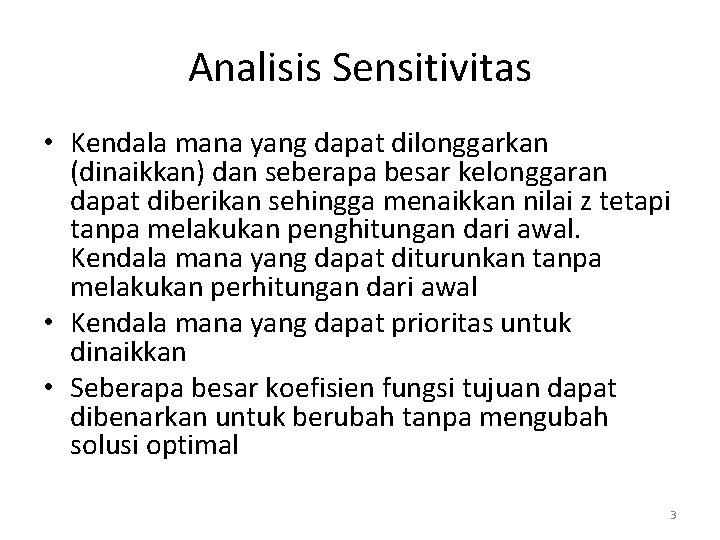 Analisis Sensitivitas • Kendala mana yang dapat dilonggarkan (dinaikkan) dan seberapa besar kelonggaran dapat