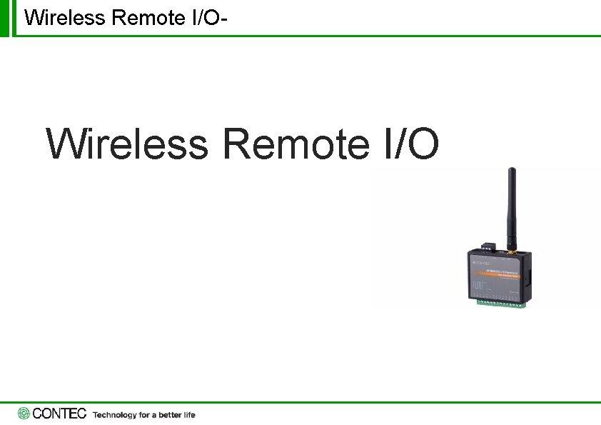 Wireless Remote I/O- Wireless Remote I/O