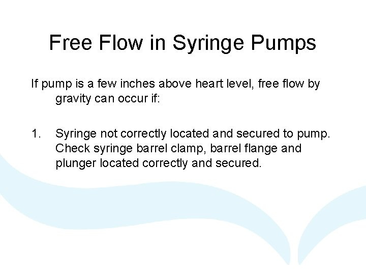 Free Flow in Syringe Pumps If pump is a few inches above heart level,