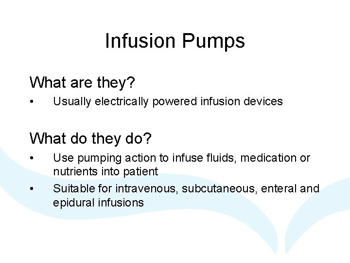 Infusion Pumps What are they? • Usually electrically powered infusion devices What do they