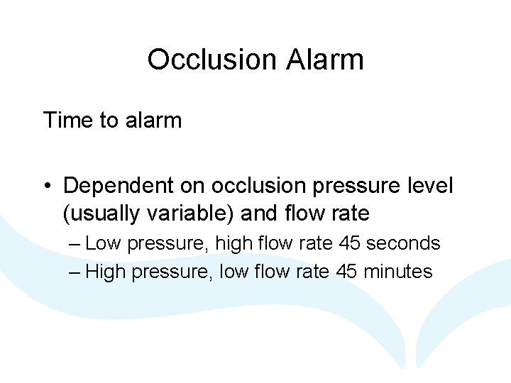 Occlusion Alarm Time to alarm • Dependent on occlusion pressure level (usually variable) and