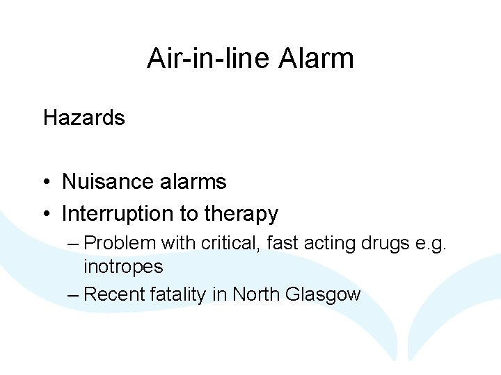 Air-in-line Alarm Hazards • Nuisance alarms • Interruption to therapy – Problem with critical,