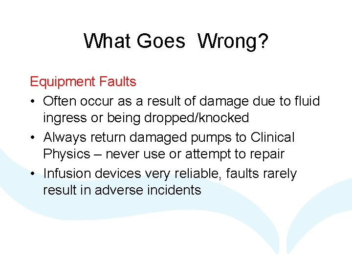 What Goes Wrong? Equipment Faults • Often occur as a result of damage due