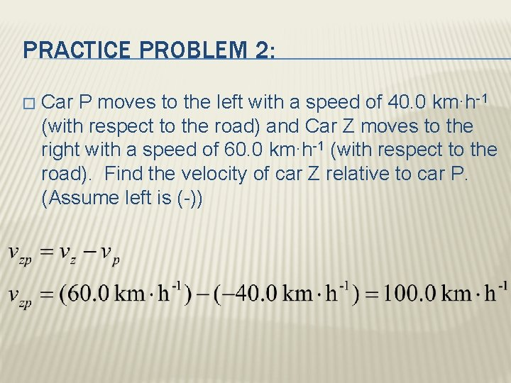 PRACTICE PROBLEM 2: � Car P moves to the left with a speed of
