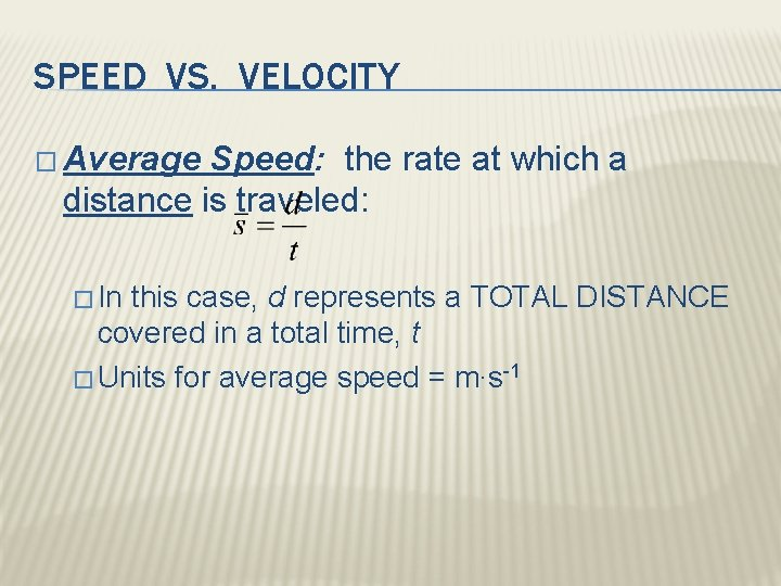 SPEED VS. VELOCITY � Average Speed: the rate at which a distance is traveled: