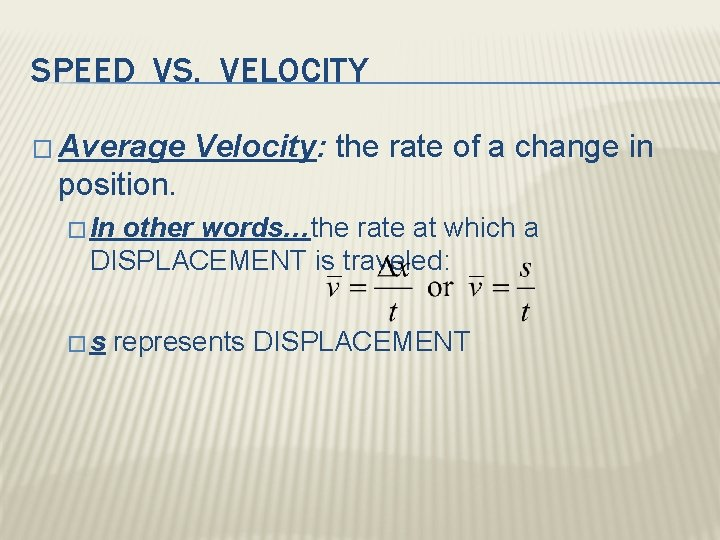 SPEED VS. VELOCITY � Average Velocity: the rate of a change in position. �