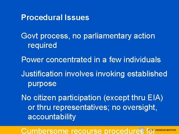 Procedural Issues Govt process, no parliamentary action required Power concentrated in a few individuals