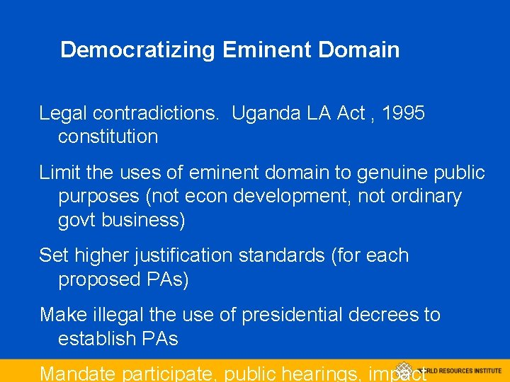 Democratizing Eminent Domain Legal contradictions. Uganda LA Act , 1995 constitution Limit the uses