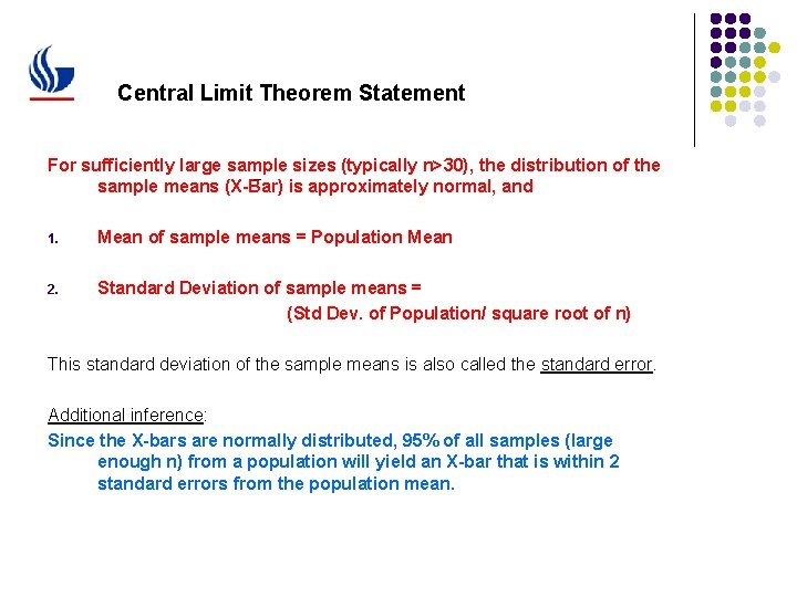 Central Limit Theorem Statement For sufficiently large sample sizes (typically n>30), the distribution of