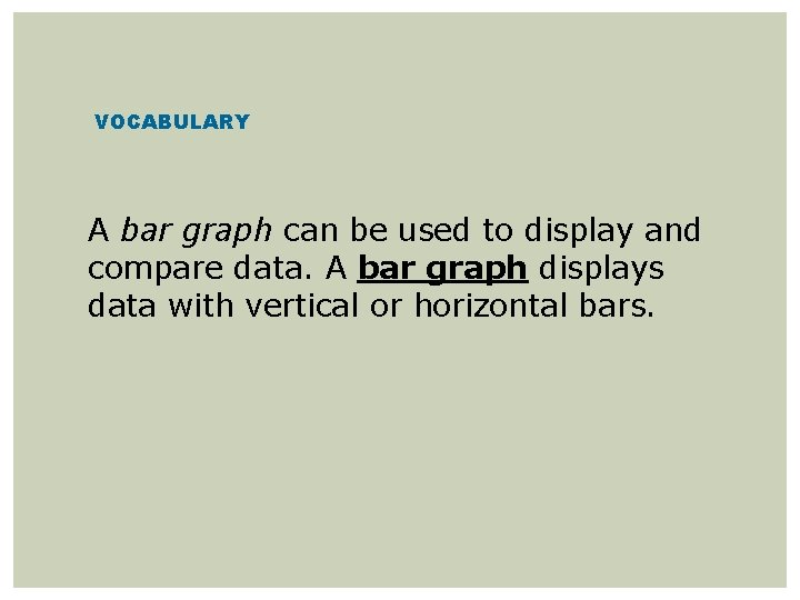 VOCABULARY A bar graph can be used to display and compare data. A bar