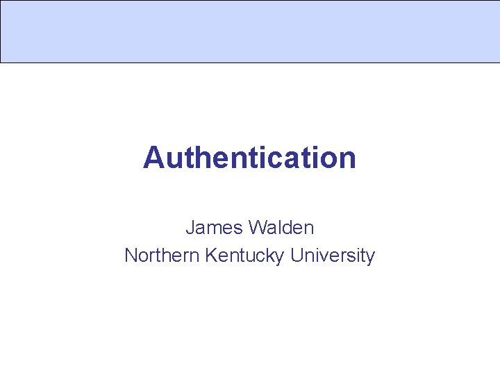 Authentication James Walden Northern Kentucky University