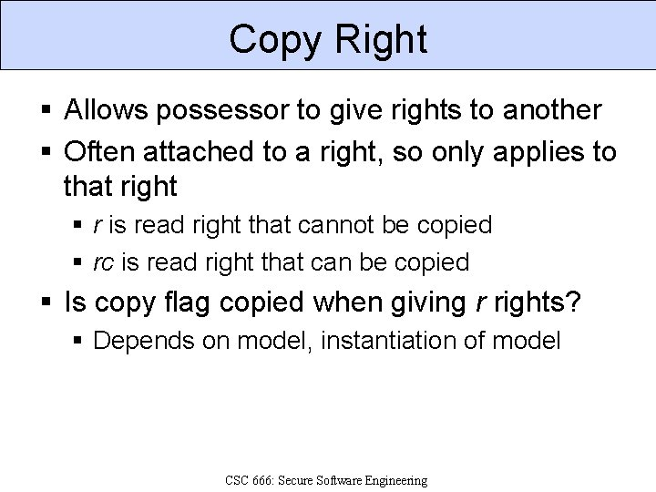 Copy Right § Allows possessor to give rights to another § Often attached to