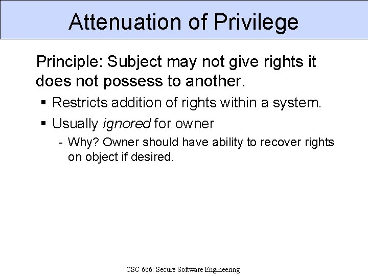 Attenuation of Privilege Principle: Subject may not give rights it does not possess to