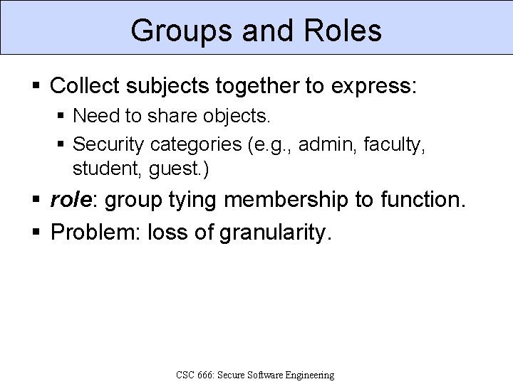 Groups and Roles § Collect subjects together to express: § Need to share objects.