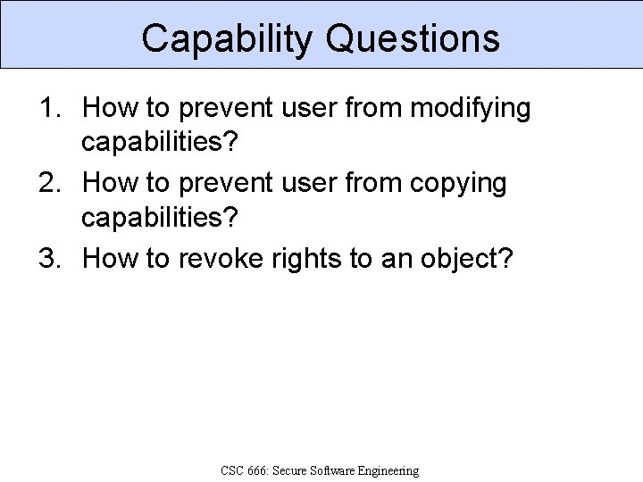 Capability Questions 1. How to prevent user from modifying capabilities? 2. How to prevent