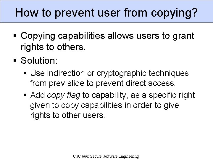 How to prevent user from copying? § Copying capabilities allows users to grant rights